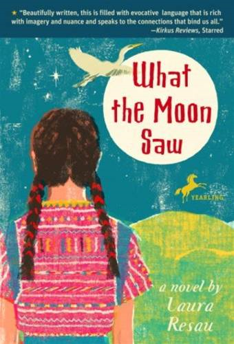 What the Moon Saw By: Laura Resau