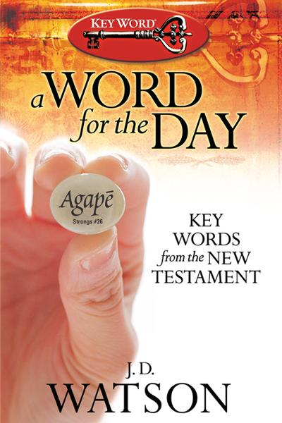 A Word for the Day: Key Words from the New Testament By: J. D. Watson
