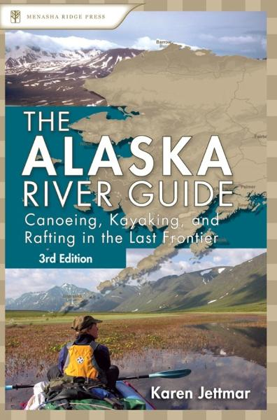 Alaska River Guide By: Karen Jettmar