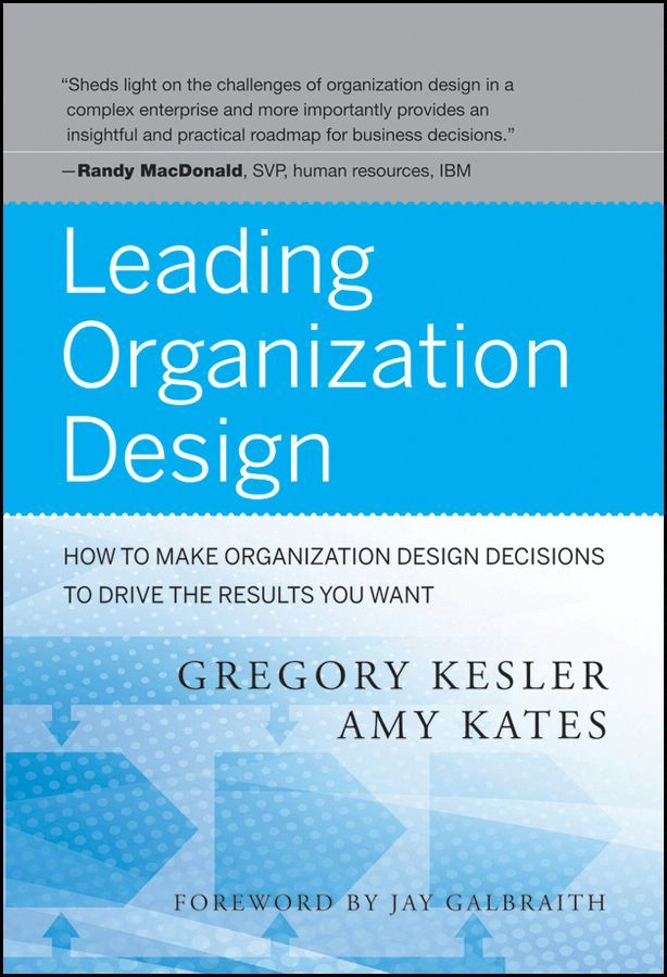 Leading Organization Design By: Amy Kates,Gregory Kesler
