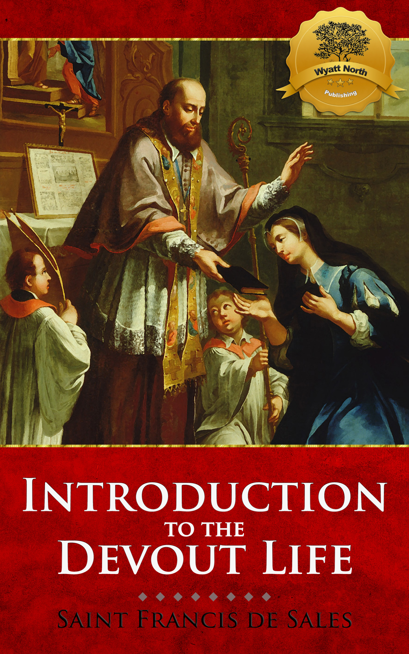 Introduction to the Devout Life By: St. Francis de Sales, Wyatt North