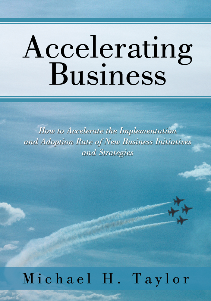 Accelerating Business By: Michael H. Taylor