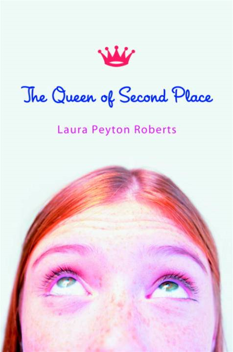 The Queen of Second Place By: Laura Peyton Roberts