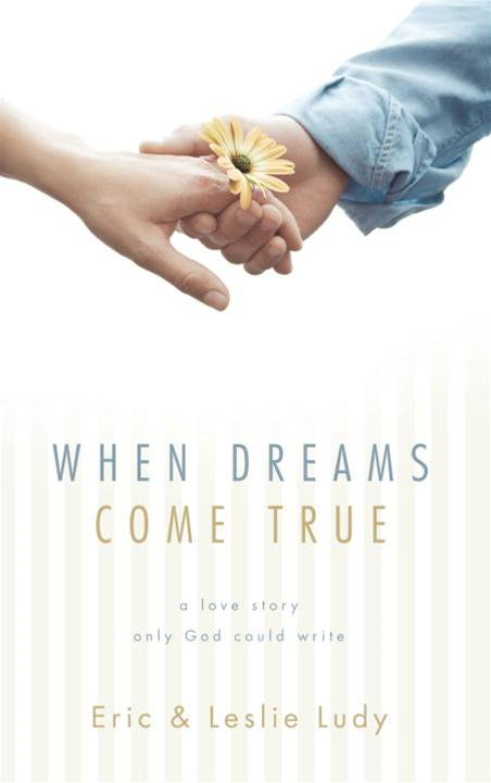 When Dreams Come True By: Eric Ludy,Leslie Ludy