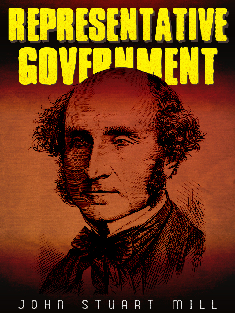 Representative Government By: John Stuart Mill