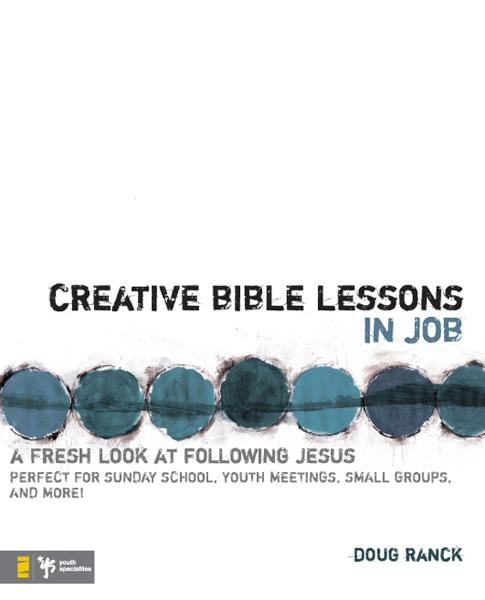 Creative Bible Lessons in Job By: Doug   Ranck