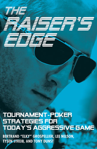 Raiser's Edge: Tournament-Poker Strategies for Today's Aggressive Game By: Bertrand Grospellier, Lee Nelson, Tysen Streib, Tony Dunst