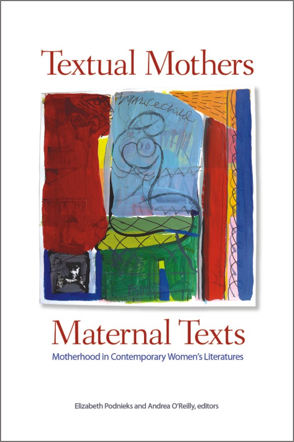 Textual Mothers/Maternal Texts: Motherhood in Contemporary Women's Literatures