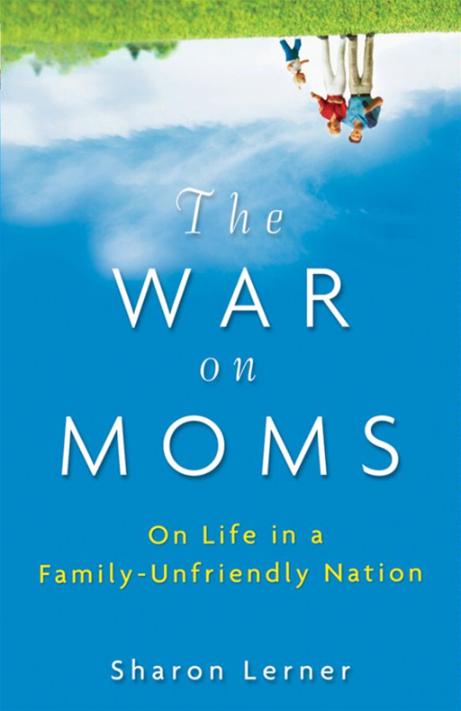 The War on Moms By: Sharon Lerner