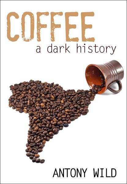 Coffee: A Dark History By: Antony Wild