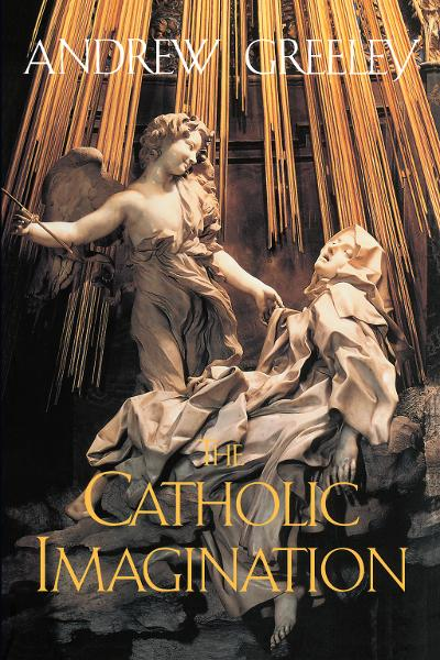 The Catholic Imagination By: Andrew Greeley
