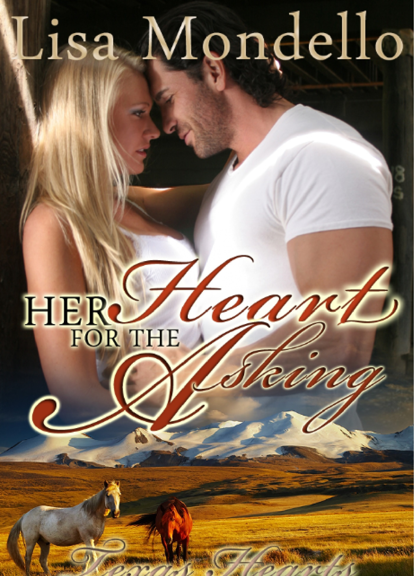 Her Heart for the Asking (Book 1 - TEXAS HEARTS) By: Lisa Mondello