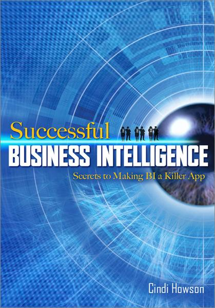 Successful Business Intelligence: Secrets to Making BI a Killer App By: Cindi Howson