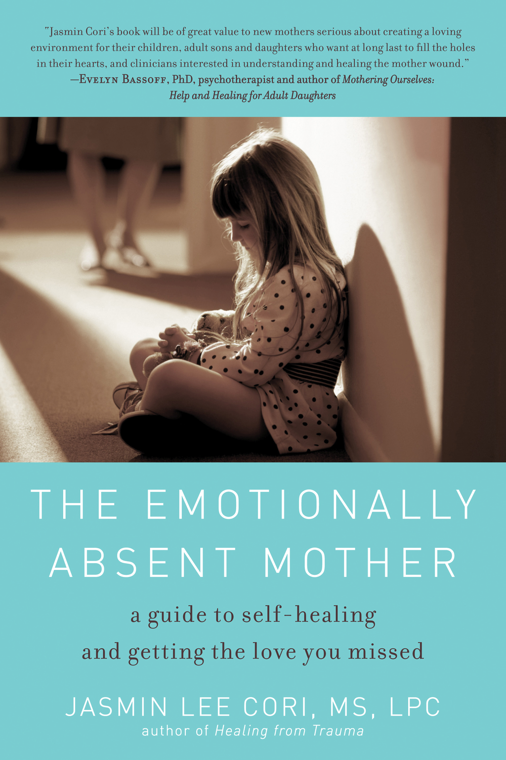 The Emotionally Absent Mother: A Guide to Self-Healing and Getting the Love You Missed By: Jasmin Lee Cori