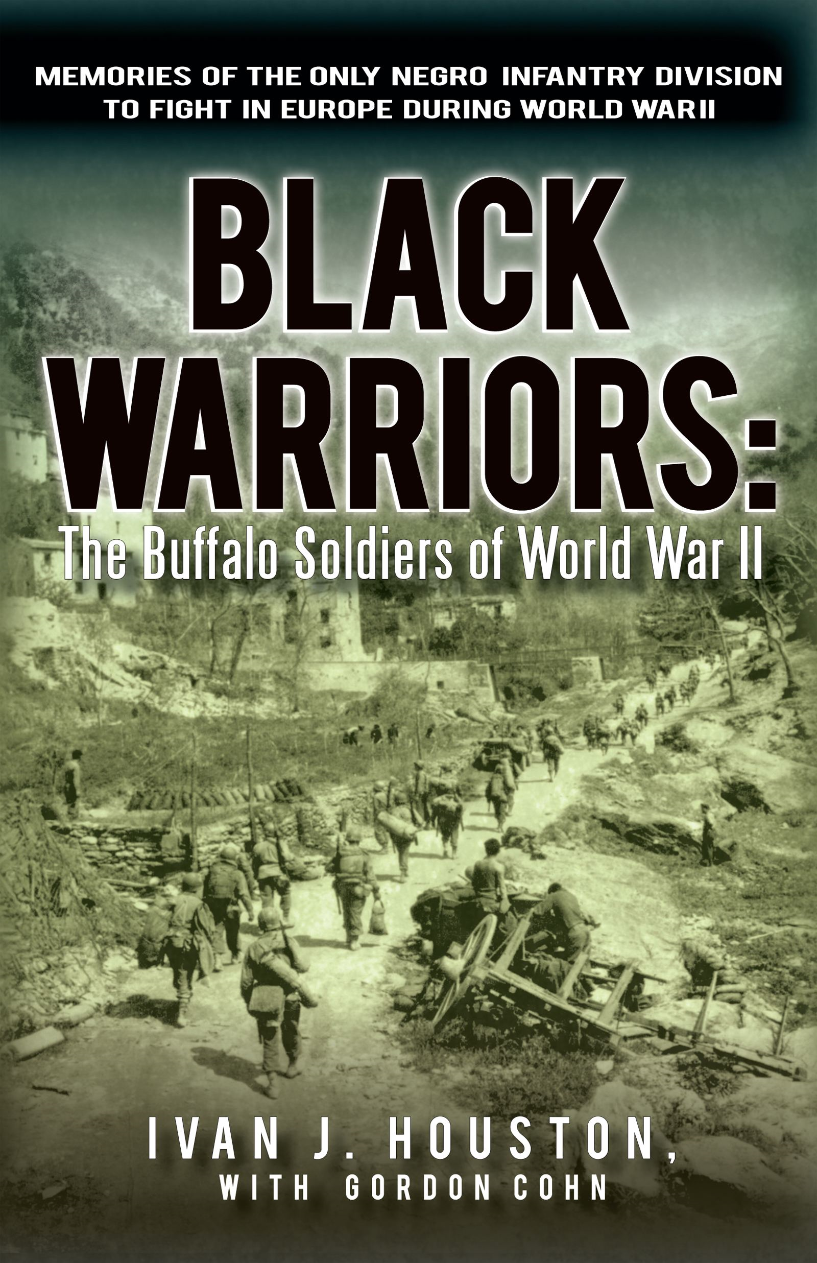 Black Warriors: The Buffalo Soldiers of World War II By: Ivan J. Houston, with Gordon Cohn