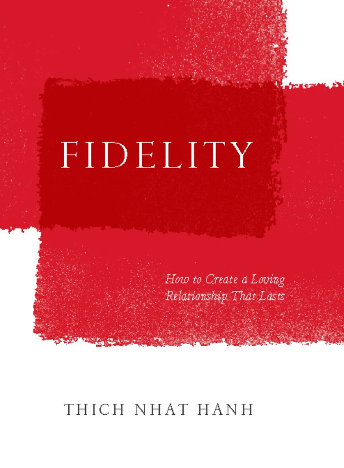 Fidelity: How to Create a Loving Relationship That Lasts By: Thich Nhat Hanh