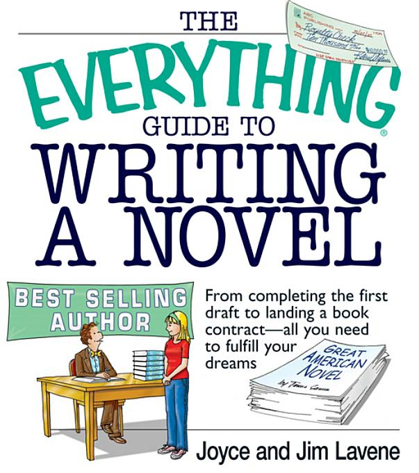 The Everything Guide To Writing A Novel: From completing the first draft to landing a book contract--all you need to fulfill your dreams By: Lavene, Joyce