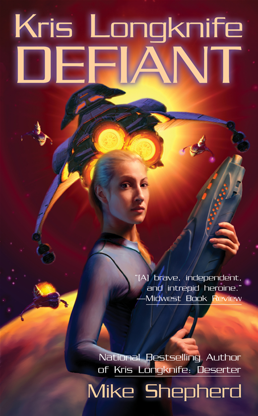 Kris Longknife: Defiant: Defiant By: Mike Shepherd