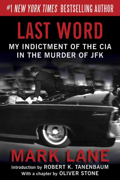 Last Word: My Indictment of the CIA in the Murder of JFK By: Mark Lane