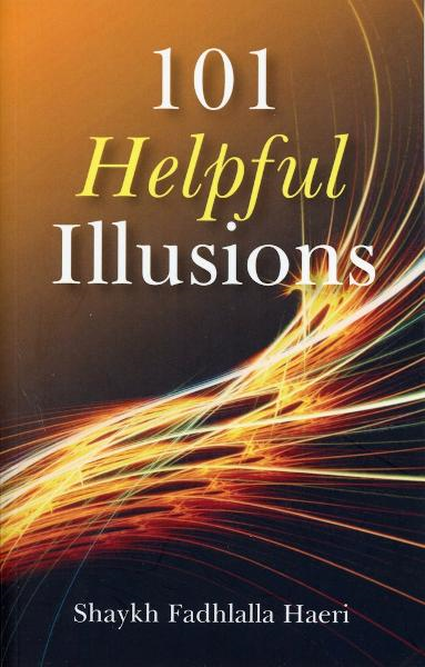 101 Helpful Illusions By: Shaykh Fadhlalla Haeri