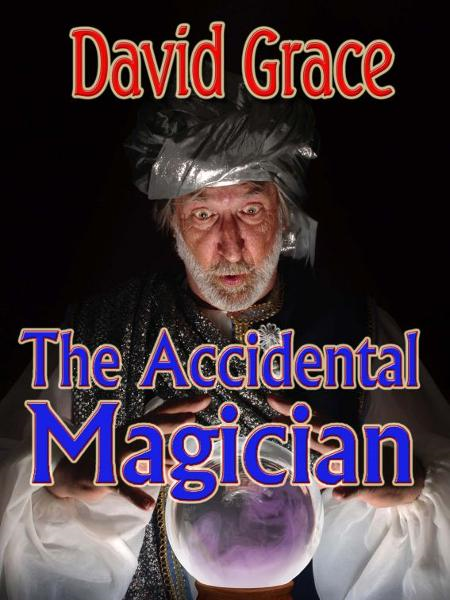 The Accidental Magician By: David Grace