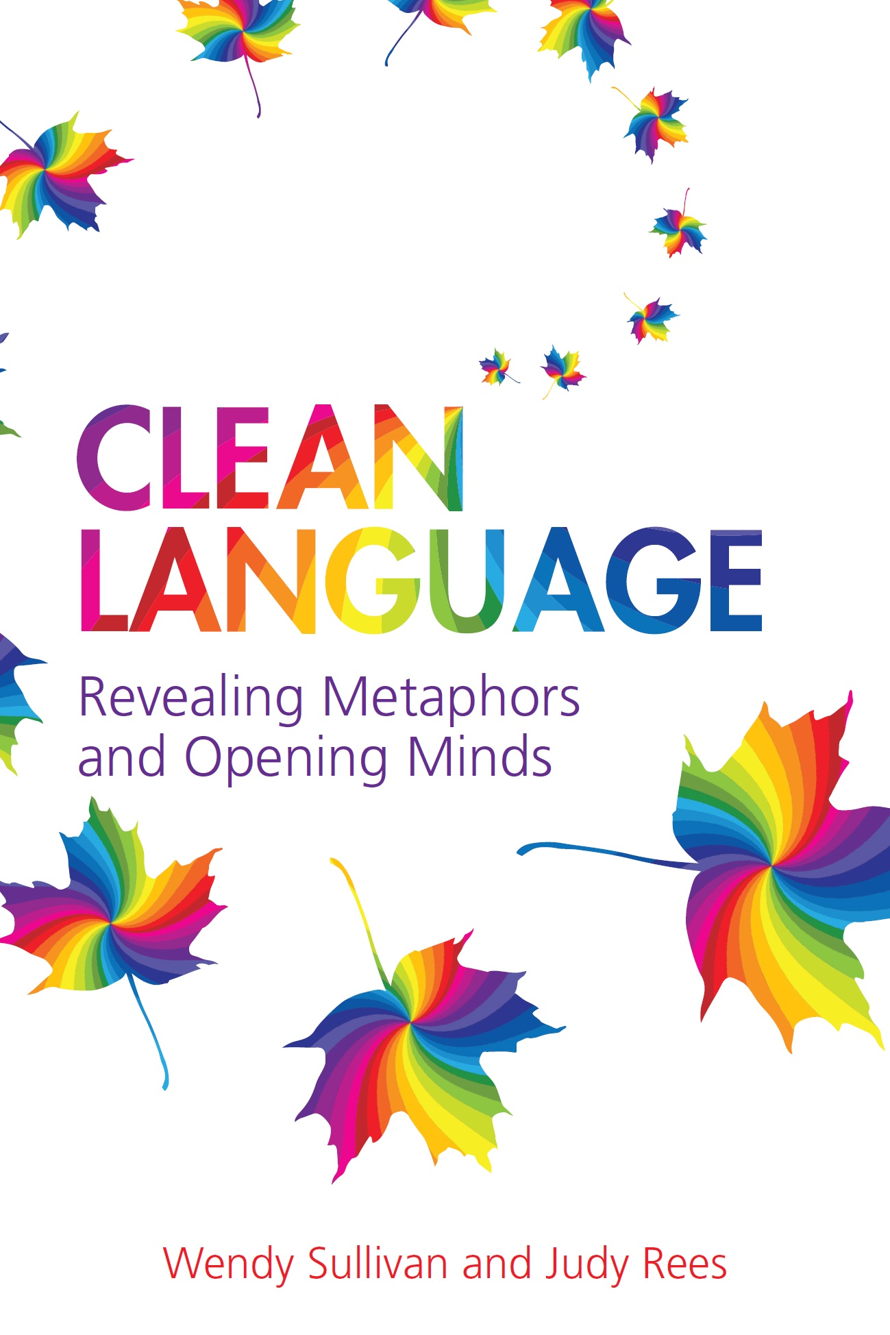 Clean Language By: Judy Rees,Wendy Sullivan