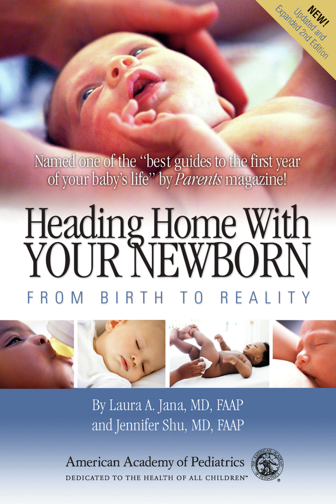 Heading Home with Your Newborn: From Birth to Reality By: Jennifer Shu, MD, FAAP,Laura A. Jana, MD, FAAP