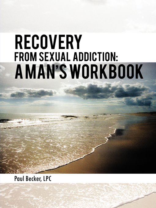 Recovery From Sexual Addiction: A Man's Workbook By: Paul Becker, LPC