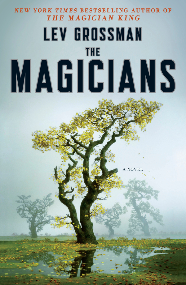The Magicians By: Lev Grossman