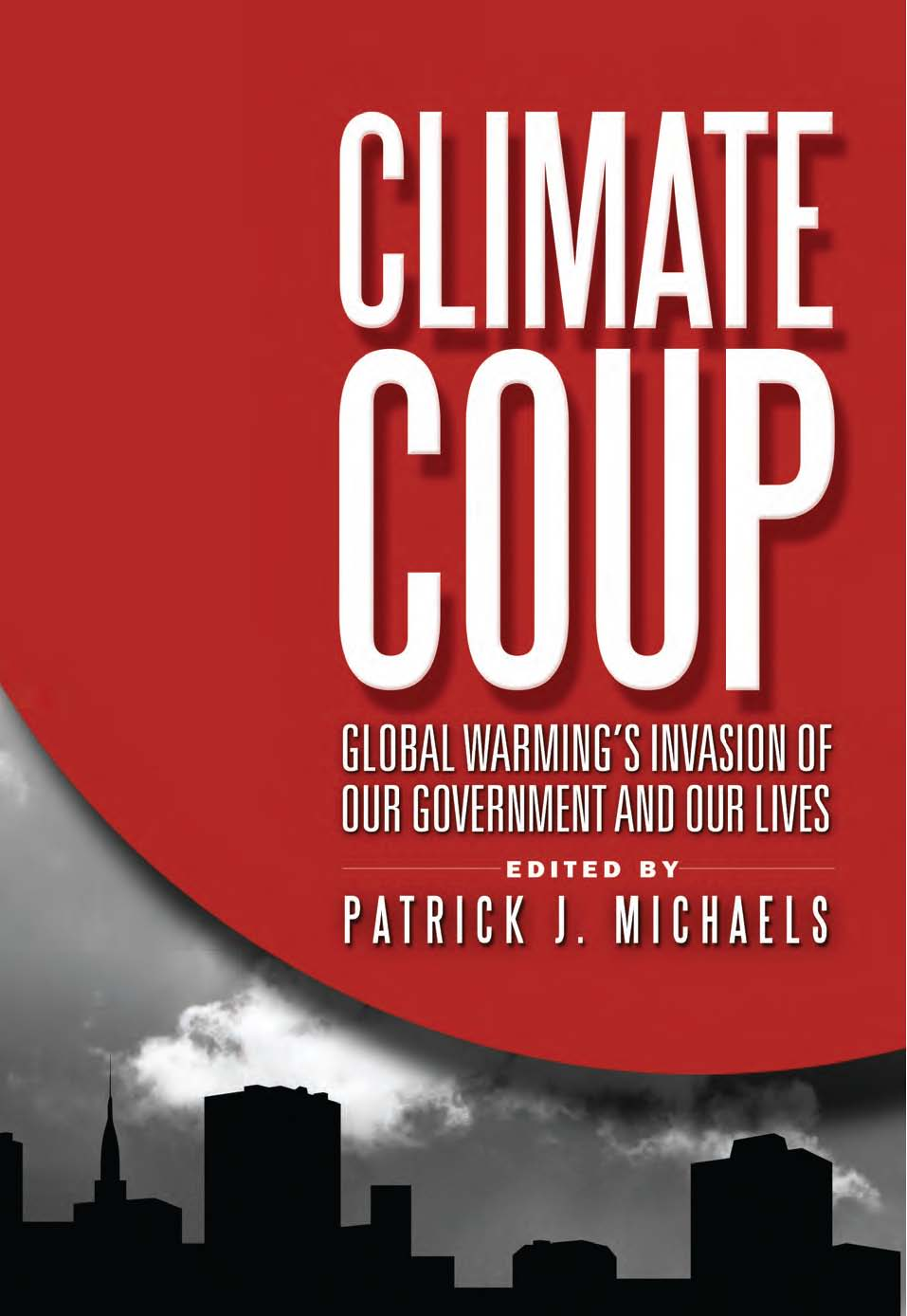 Climate Coup: Global Warmings Invasion of Our Government and Our Lives By: Patrick J. Michaels