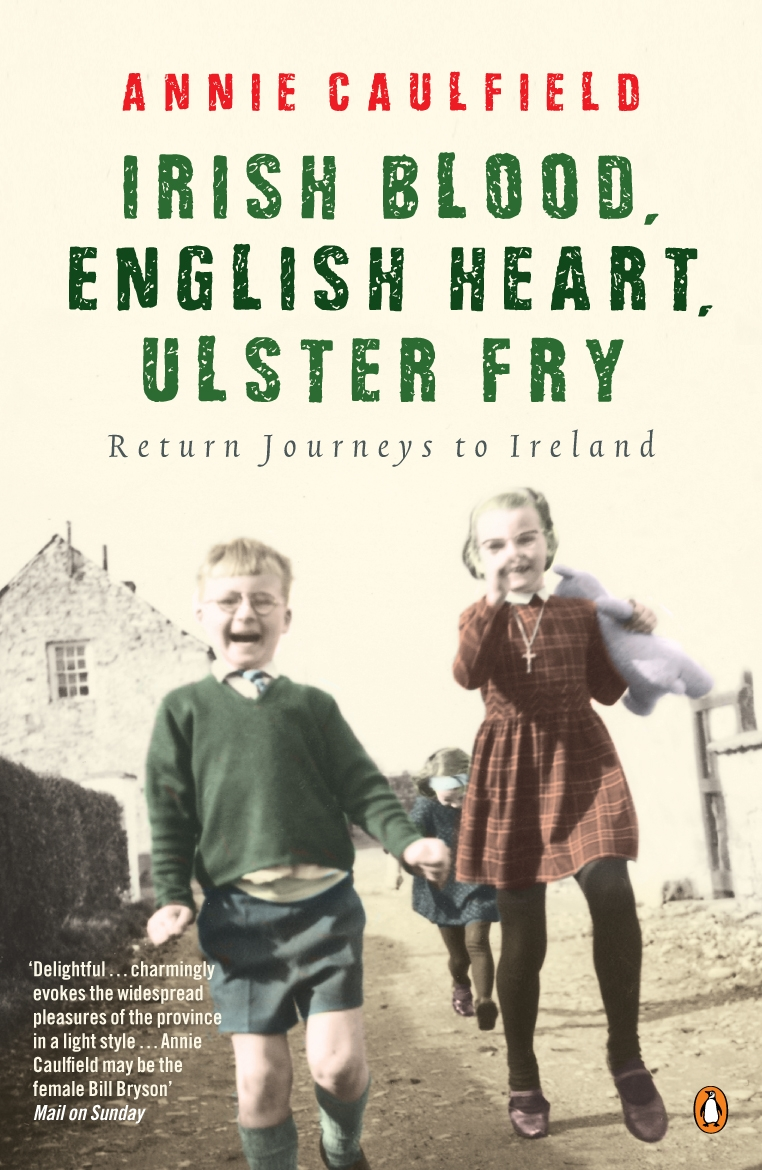 Irish Blood, English Heart, Ulster Fry By: Annie Caulfield