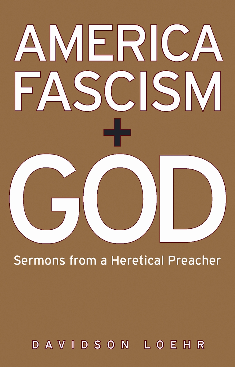 America, Fascism, and God: Sermons from a Heretical Preacher