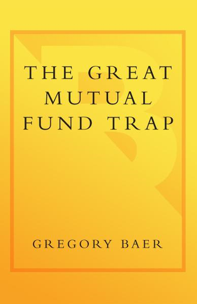 The Great Mutual Fund Trap By: Gary Gensler,Gregory Baer