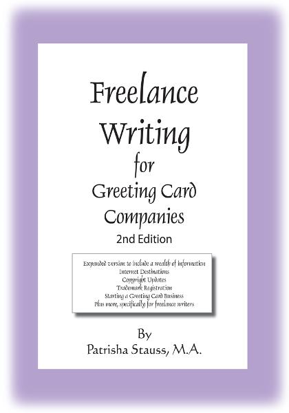 Freelance Writing for Greeting Card Companies By: Patrisha Stauss, M.A.