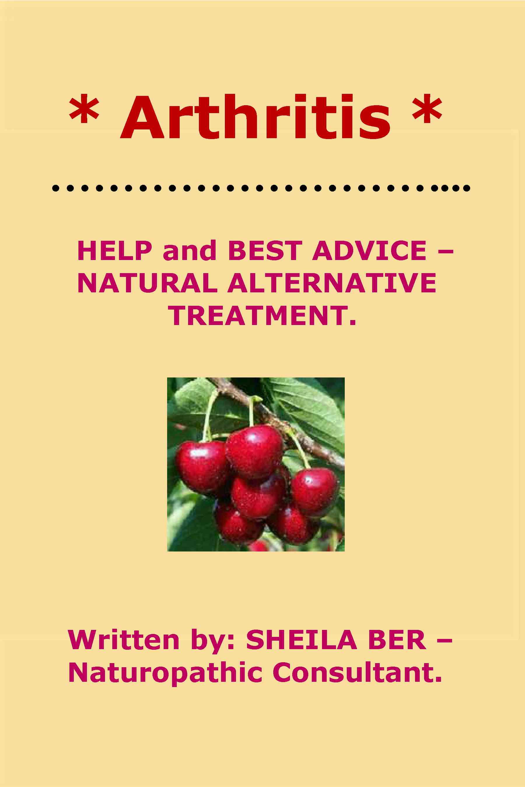 * ARTHRITIS * HELP and BEST ADVICE: NATURAL ALTERNATIVE TREATMENT.  Written by SHEILA BER.