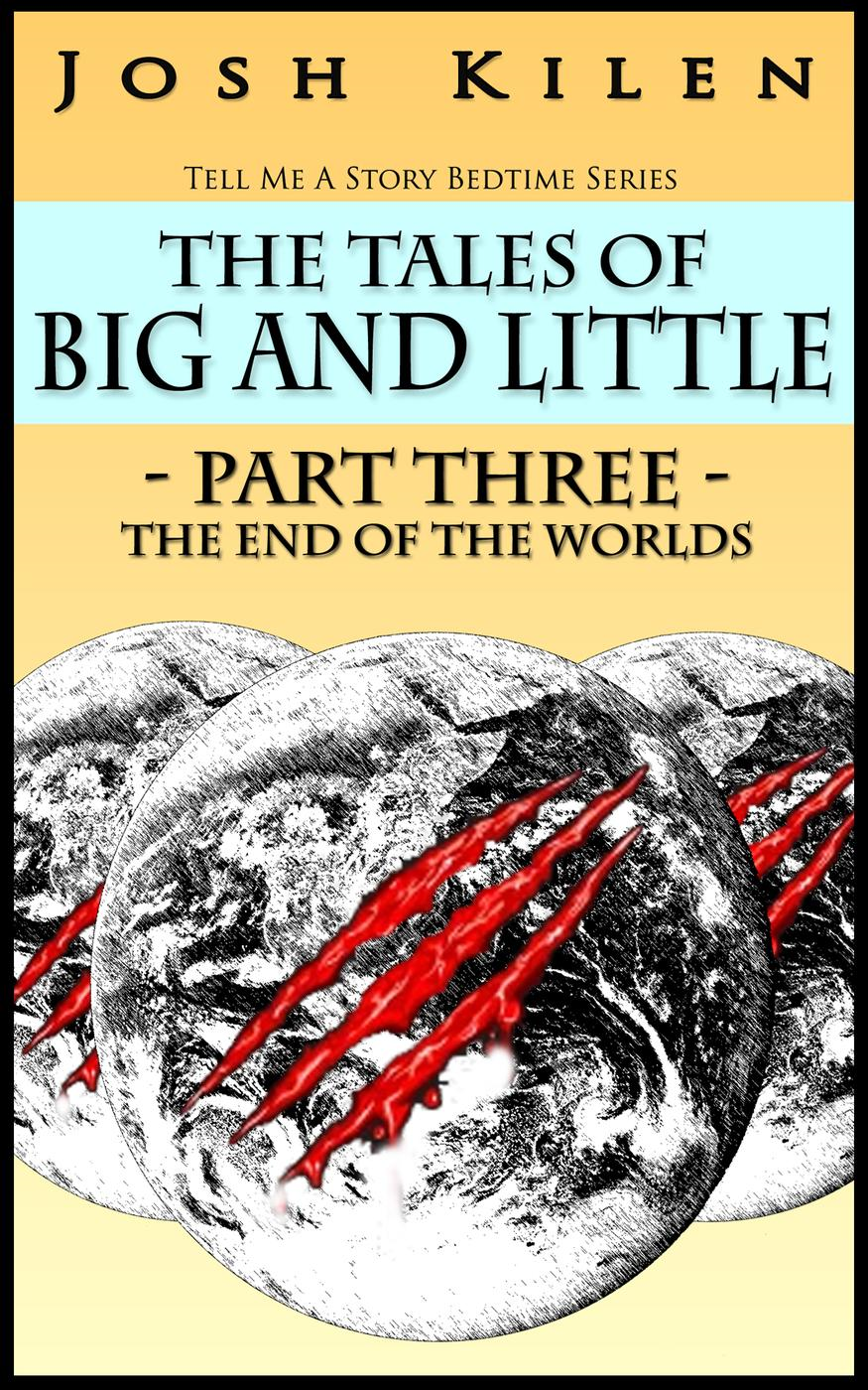 The Tales of Big and Little - Part Three: The End of The Worlds