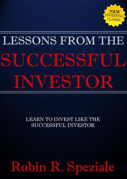 Lessons From The Successful Investor By: Robin R. Speziale