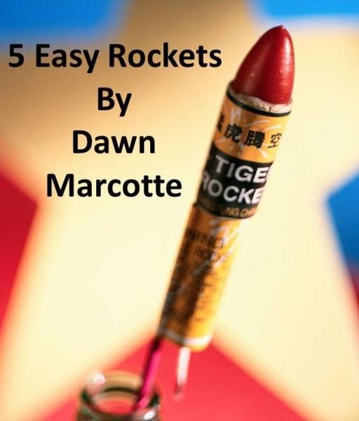 5 Easy Rockets By: Dawn Marcotte