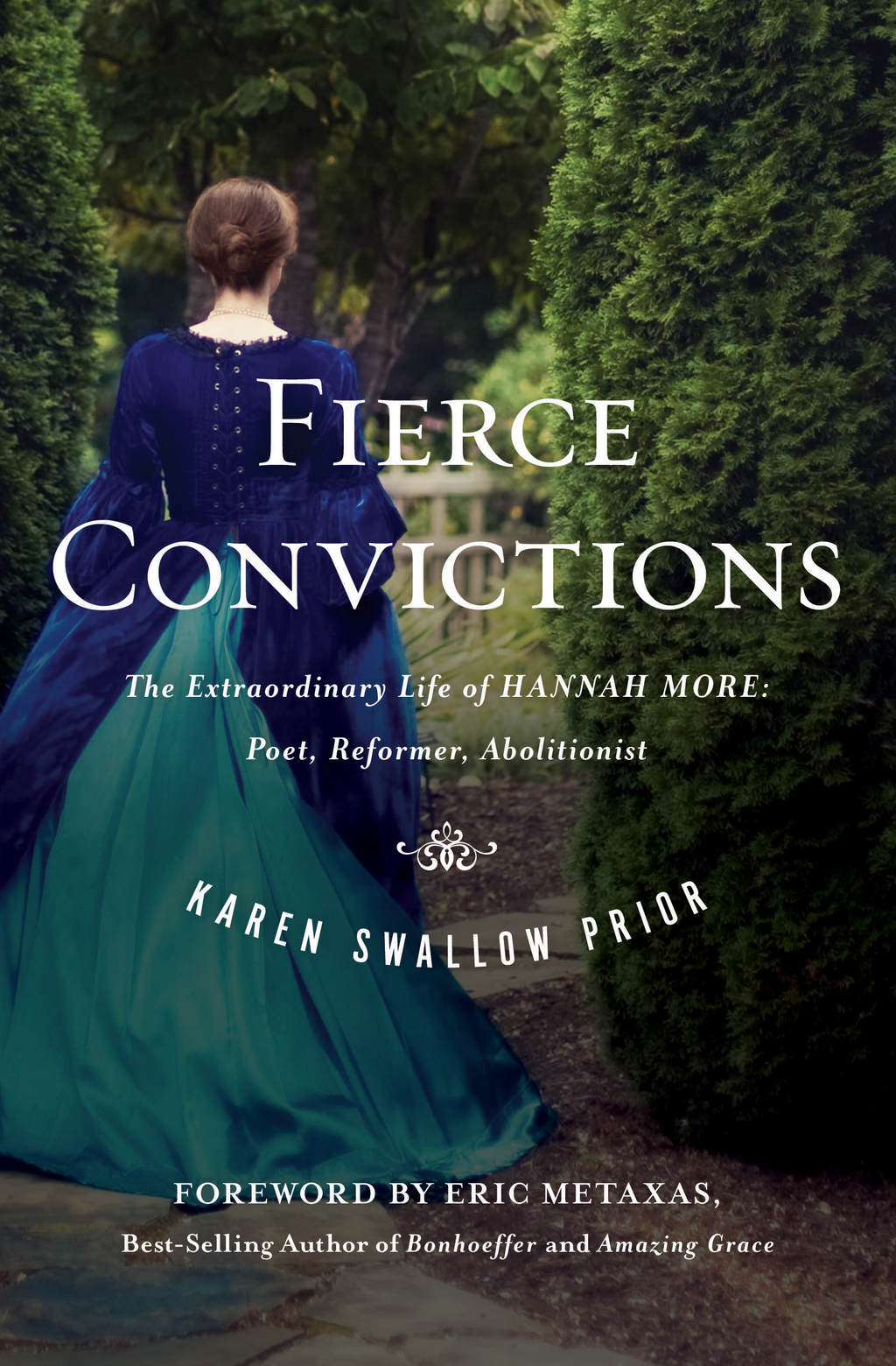 Fierce Convictions The Extraordinary Life of Hannah More-Poet,  Reformer,  Abolitionist