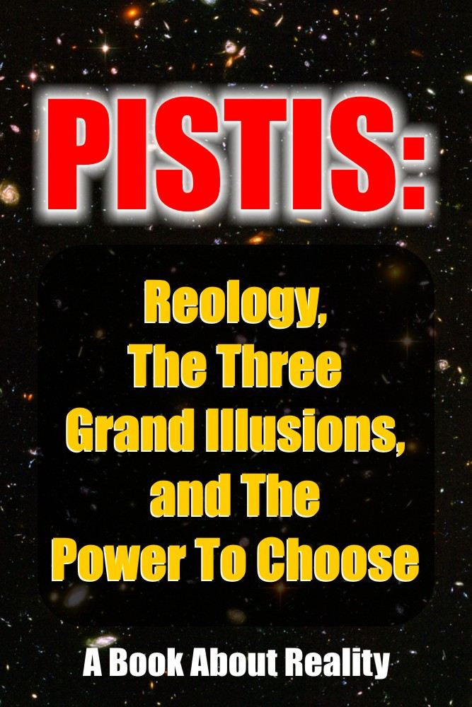 Pistis: Reology The Three Grand Illusions and The Power To Choose