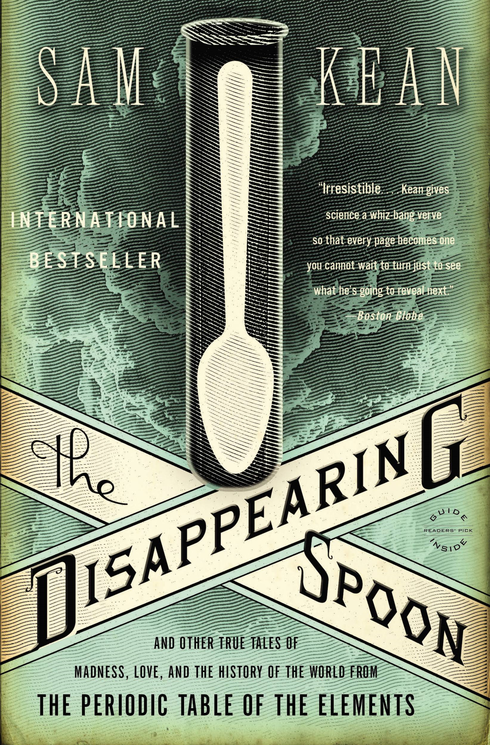 The Disappearing Spoon: And Other True Tales of Madness, Love, and the History of the World from the Periodic Table of the Elements By: Sam Kean