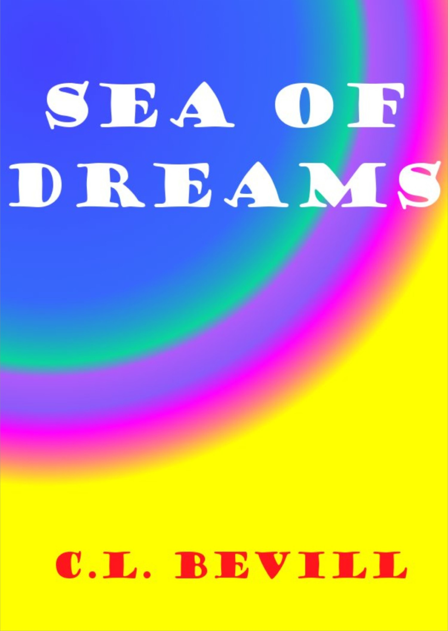 Sea of Dreams By: C.L. Bevill
