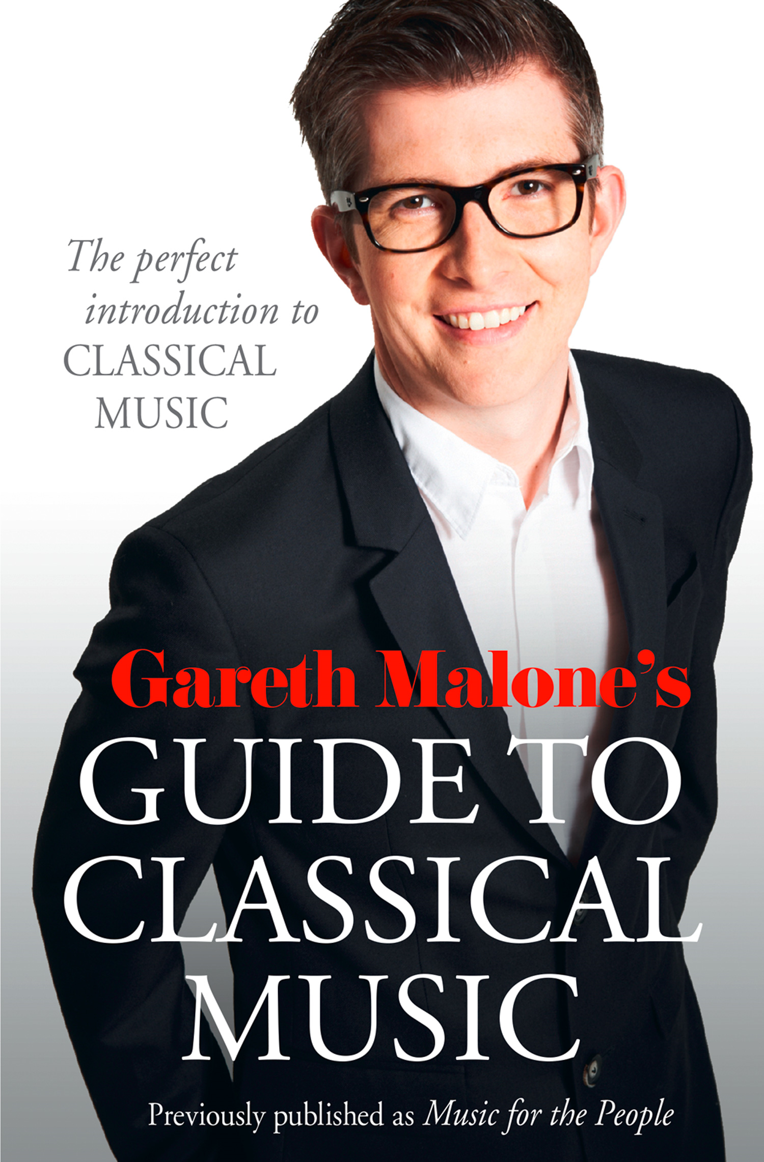 Gareth Malone?s Guide to Classical Music: The Perfect Introduction to Classical Music