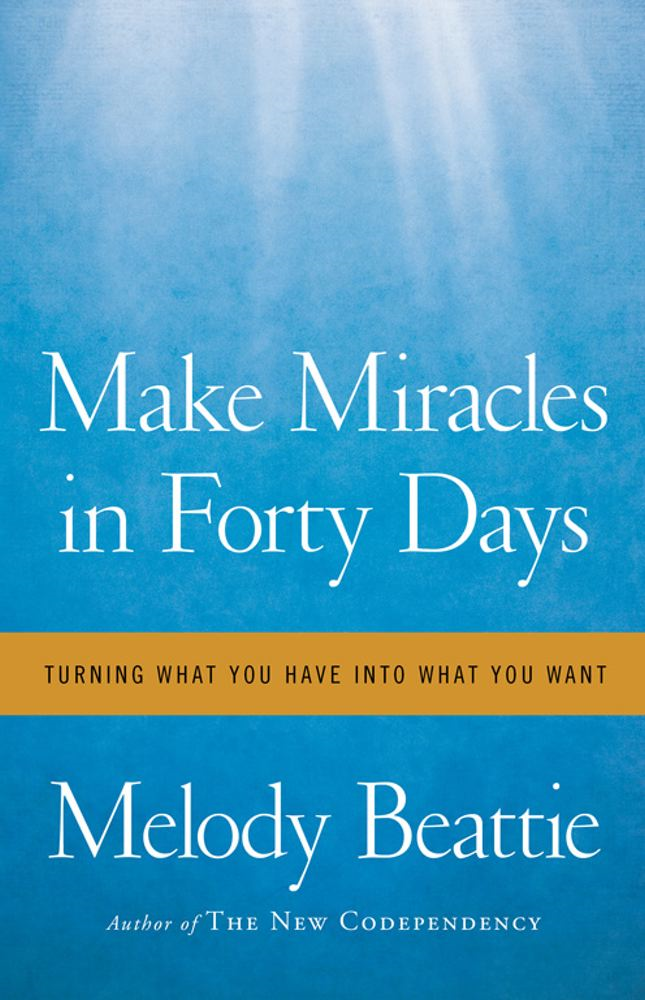 Make Miracles in Forty Days By: Melody Beattie