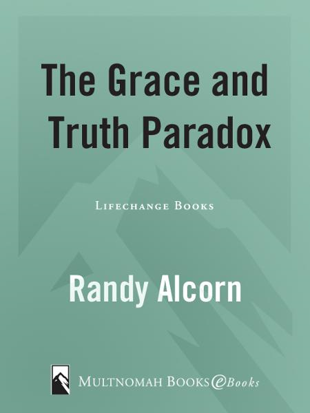 The Grace and Truth Paradox By: Randy Alcorn