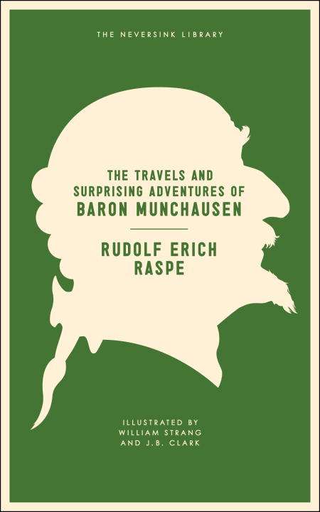 The Travels and Surprising Adventures of Baron Munchausen By: Rudolf Erich Raspe,Thomas Seccombe,J. B. Clark,William Strang