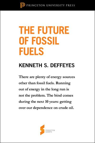 The Future of Fossil Fuels By: Kenneth S. Deffeyes