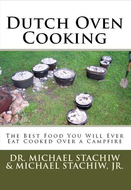 Dutch Oven Cooking By: Dr. Michael Stachiw,Michael Stachiw, Jr.