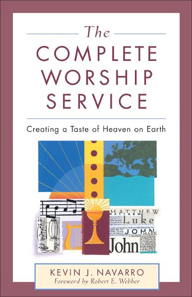Complete Worship Service, The By: Kevin J. Navarro