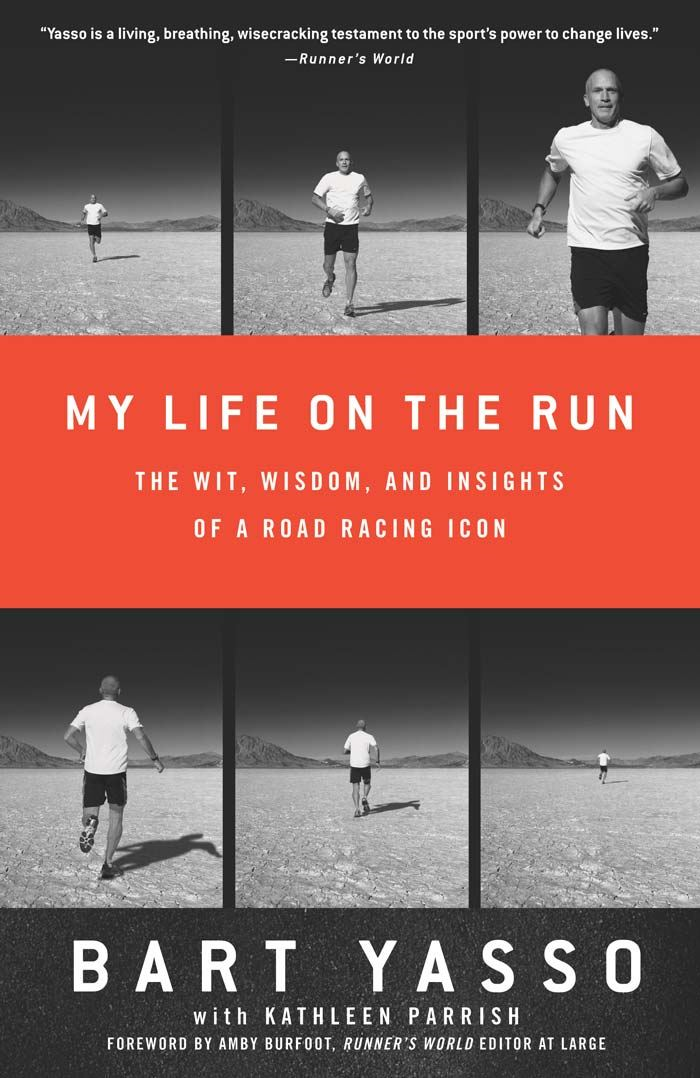 My Life on the Run: The Wit, Wisdom, and Insights of a Road Racing Icon By: Bart Yasso